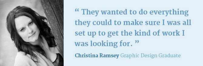 Image of Christina Ramsey, Graphic Design Graduate. Text on the graphic says; They wanted to do everything they could to make sure I was all set up for the kind of work I was looking for.