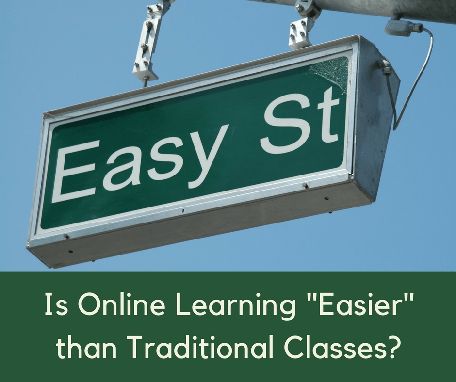 Is online learning easy compared to traditional classes?