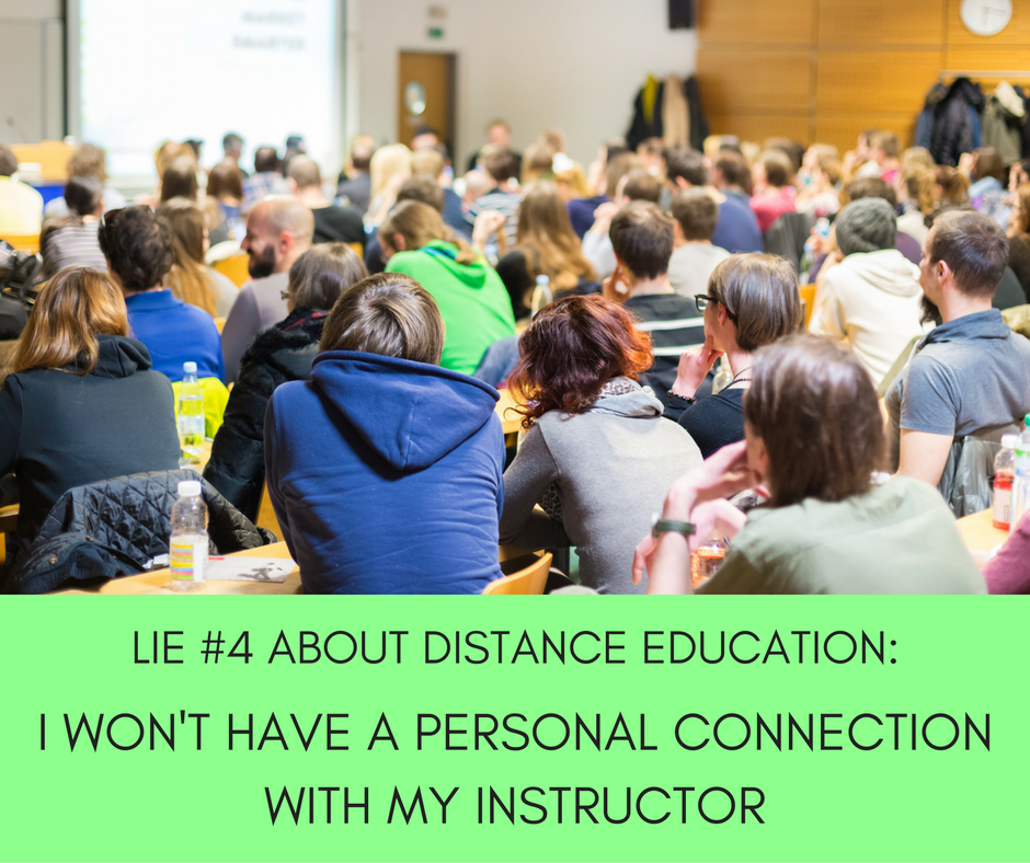 Photo taking from the back of a very well-attended classroom. Text on the image says: Lie #4 about distance education; I won't have a personal connection with my instructor.